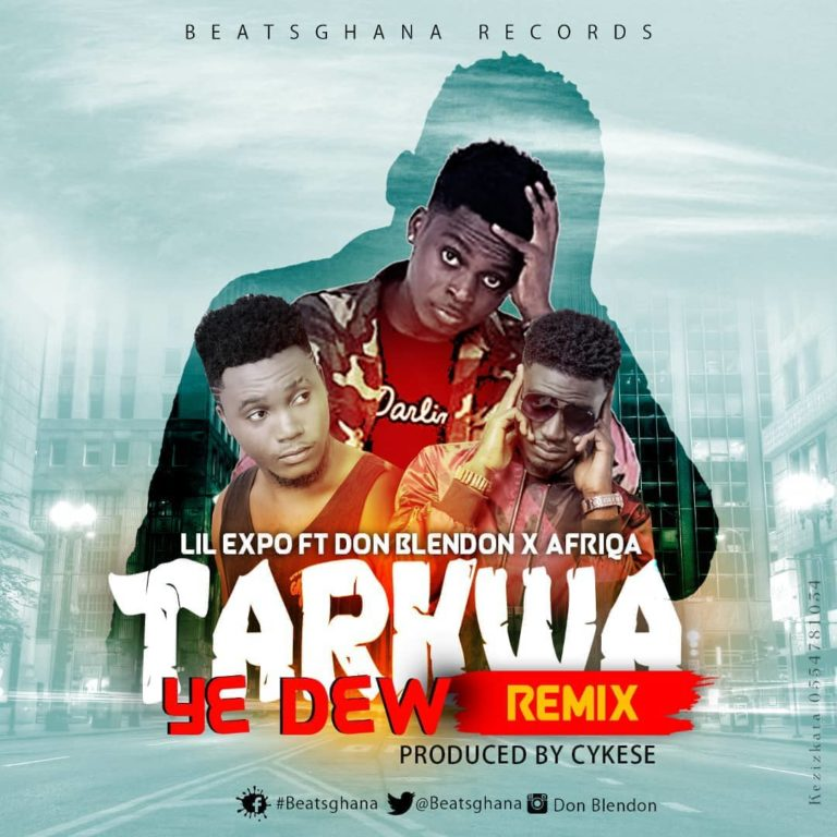 Lil Expo – Tarkwa Ye Dew remix ft Afriqa & Don Blendon