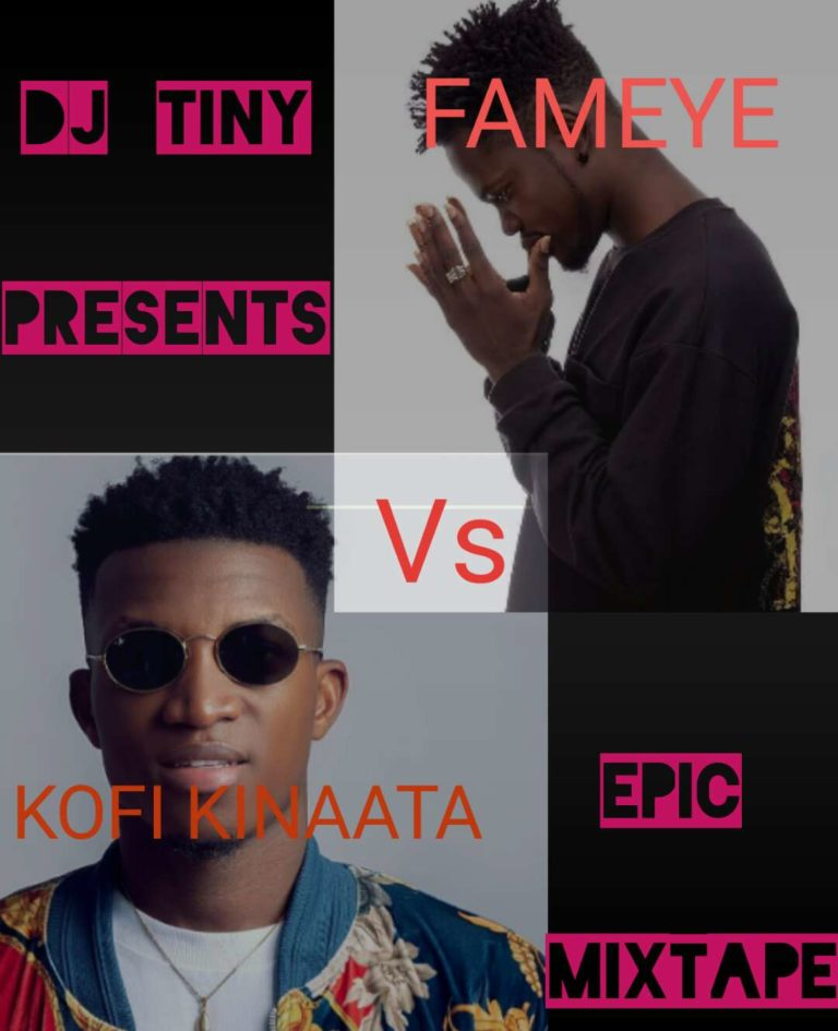 Dj Tiny – Kofi Kinaata Vs Fameye Epic Mixtape