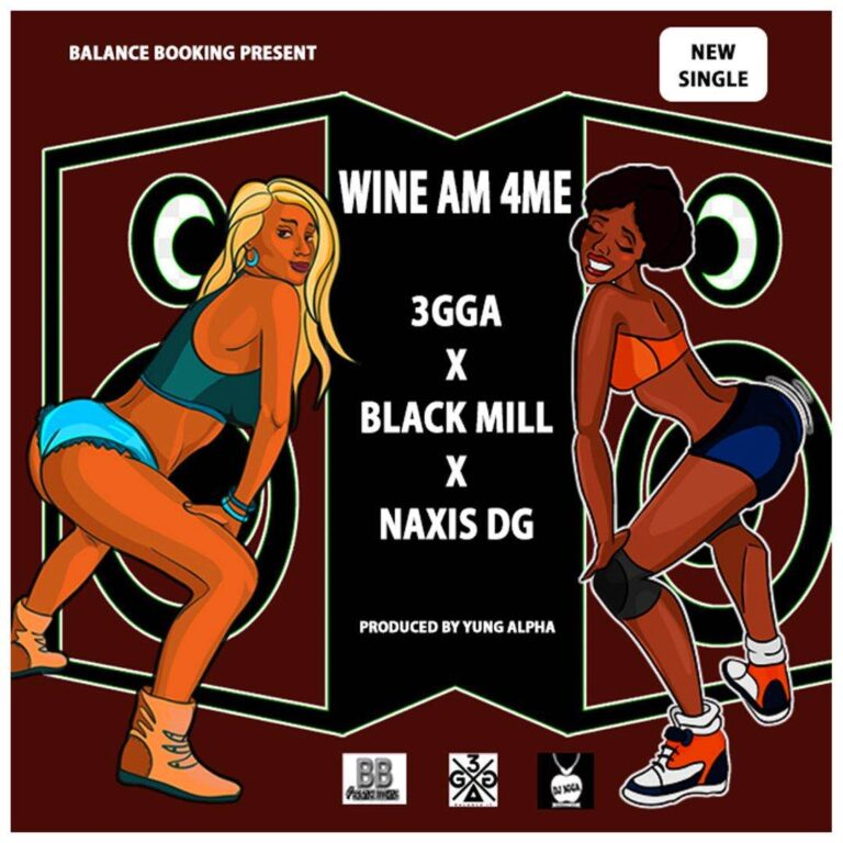 3GGA – Wine Am For Me [Featuring NAXIS DG and BLACK MILL]
