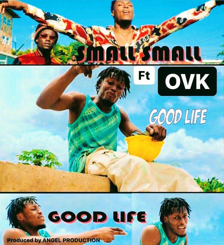 Small Small – Good Life Feat. OVK