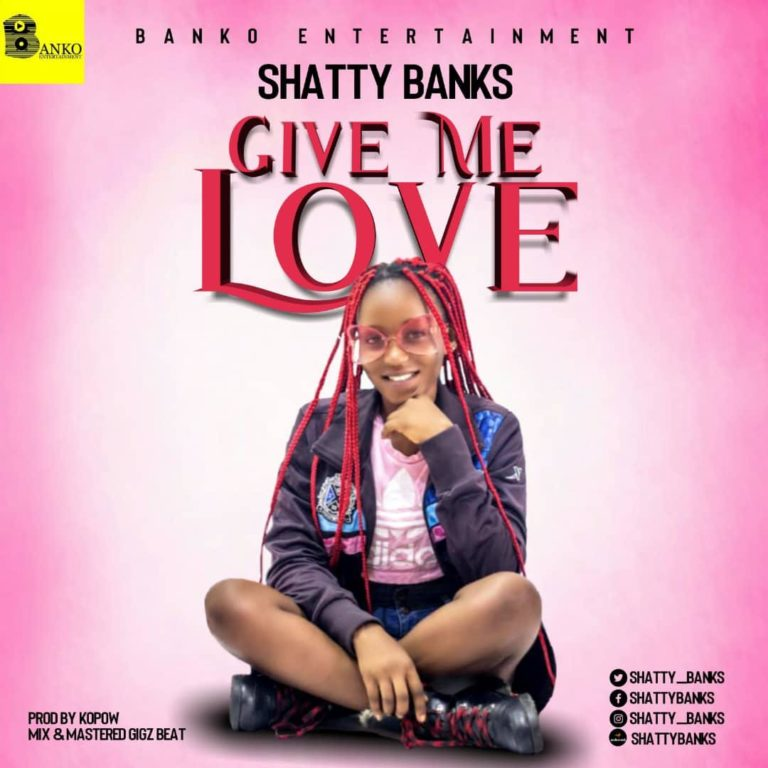 Shatty Banks – Gbengben (Give me love)