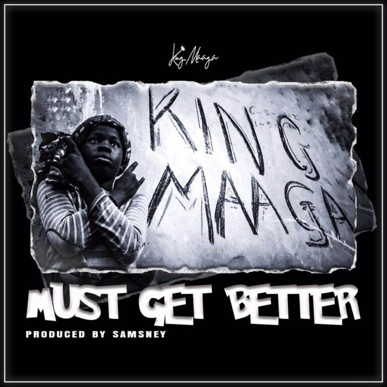 King Maaga – Must Get Better