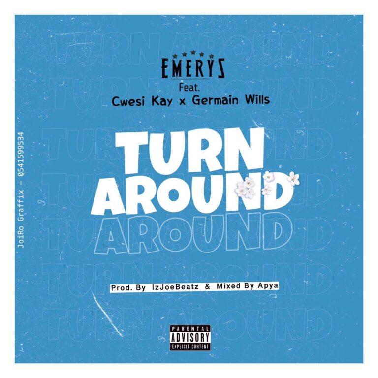 Emerys – Turn Around ft Cwesi Kay X Germain Wills