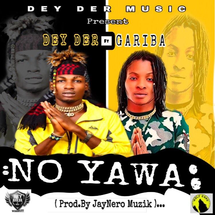 Dey Der ft Gariba-No Yawa(Prod By Jay Nero Muzik)