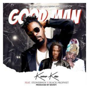 Kwaw Kese – Good Man ft. Stonebwoy Black Prophet