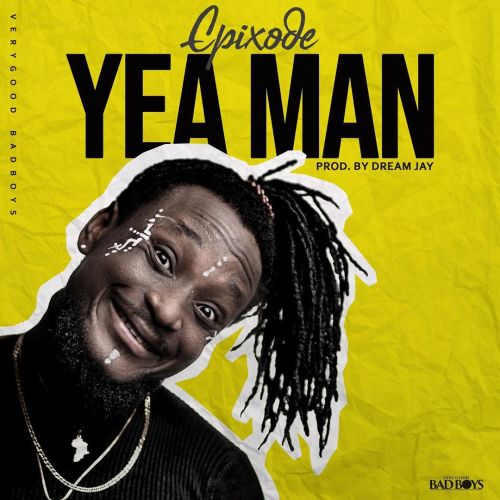 Epixode – Yea Man (Prod. by Dream Jay)