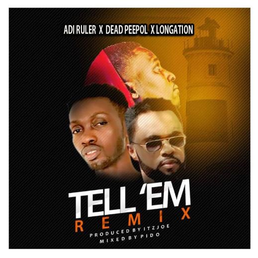 Adi Ruler – Tell'em (Remix) ft Longation & Deadpeepol