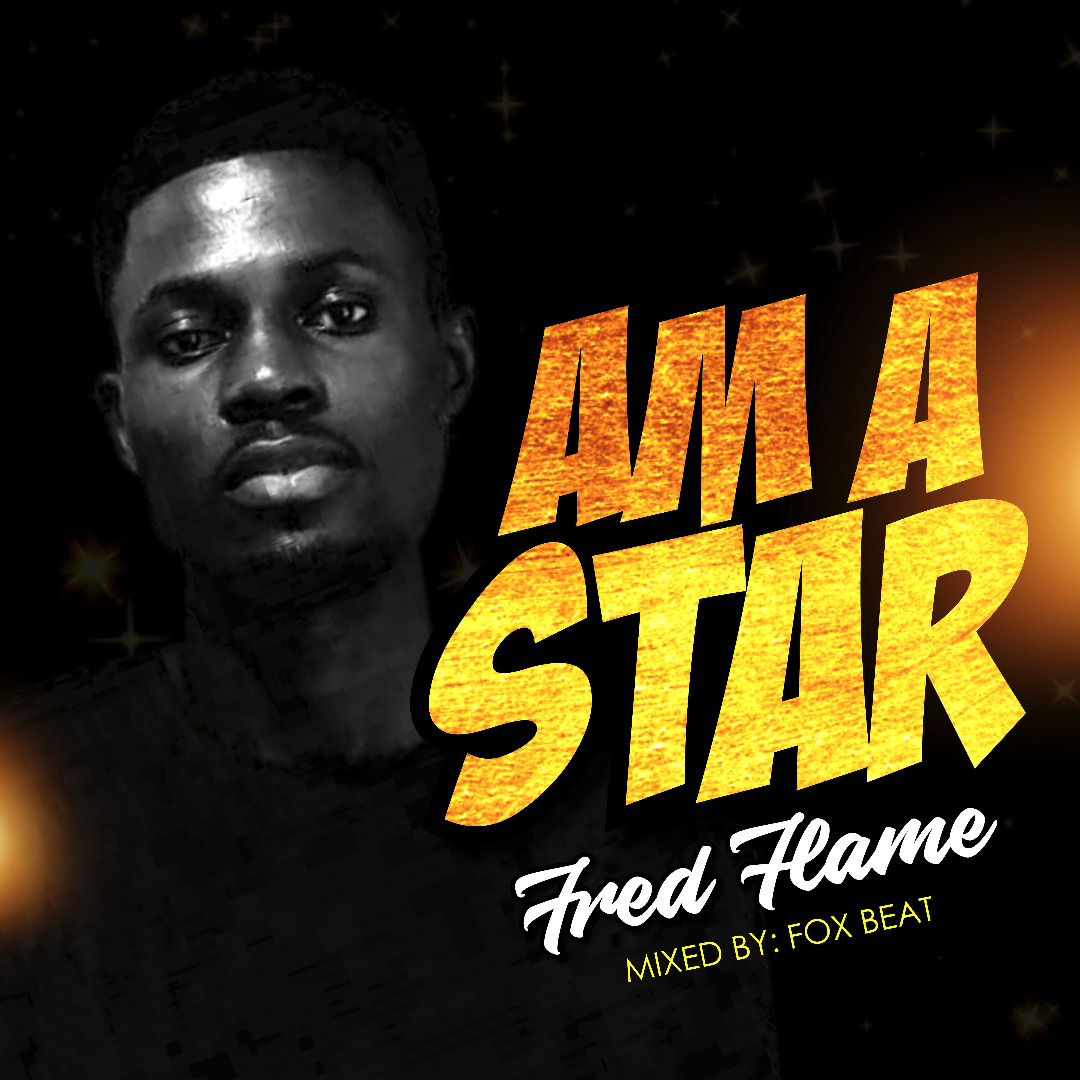 Am A Star-Fred Flame..[mix by @Foxbeat8]