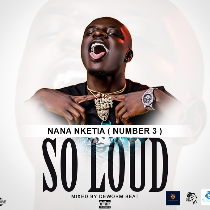 Nana Nketia (Number 3) – So Loud (Mixed *By Deworm Beat)*