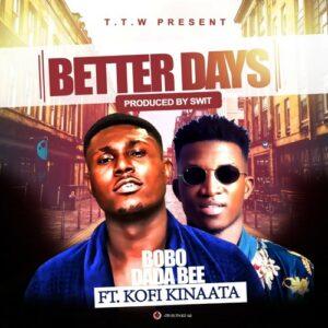 Bobo Dada Bee ft Kofi Kinaata - Better Days