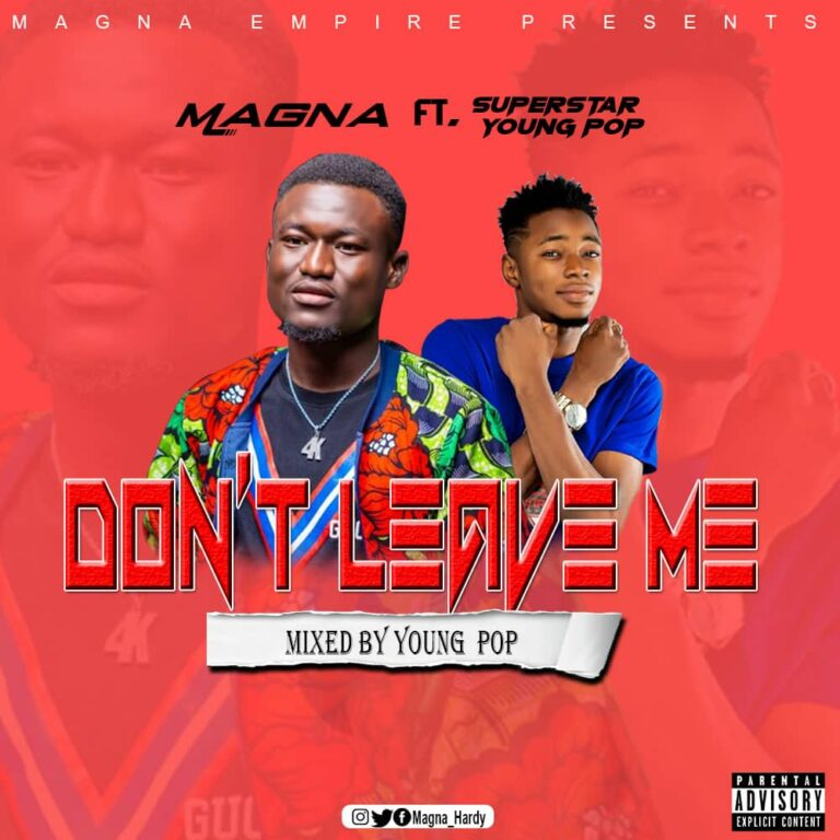 Magna ft Young Pop – Dont Leave Me