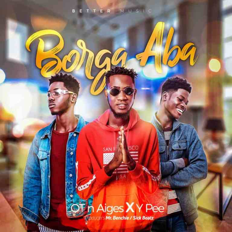 OT& Aiges x Ypee – Borga Aba (Prod. By Mr. Benchie x Sickbeatz)