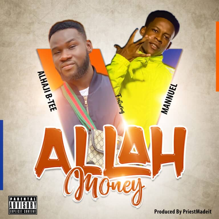 Alhaji B-Tee – Allah Money ft. Mannuel (Prod. By PriestMadeIt)