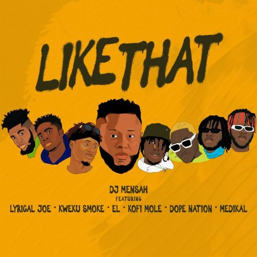 DJ Mensah – Like That ft. Kweku Smoke, Lyrical Joe, DopeNation, Kofi Mole, Medikal & E.L