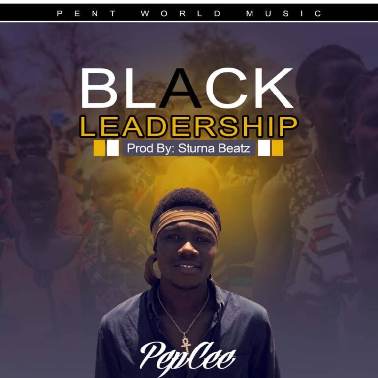 Pepcee – Black Leadership (Prod By Sturna Beatz)