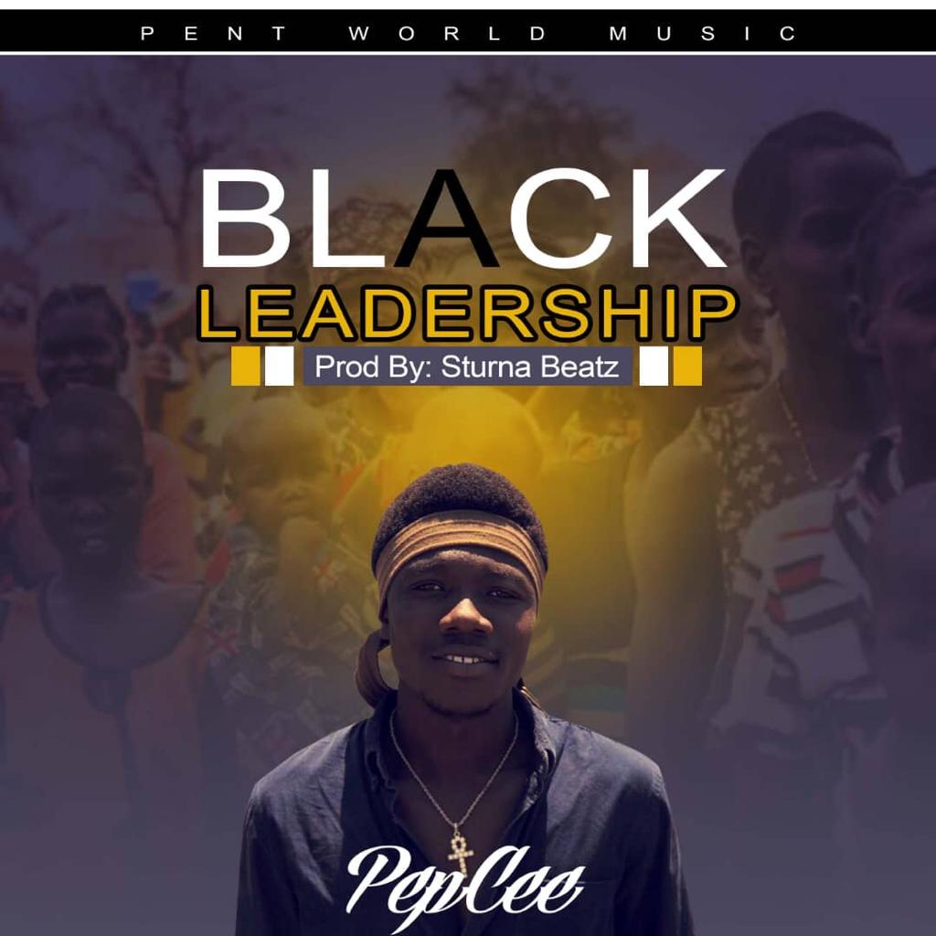 Pepcee - Black Leadership (Prod By Sturna Beatz)