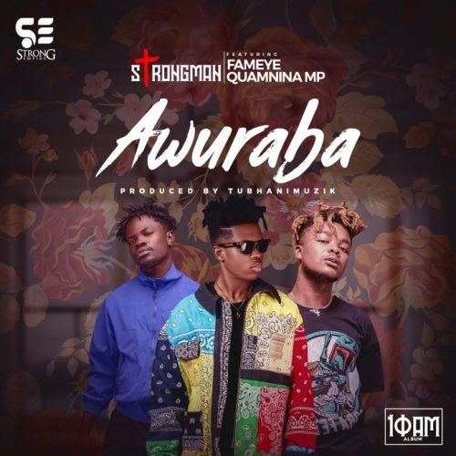 Strongman ft Quamina-Mp x Fameye – Awuraba