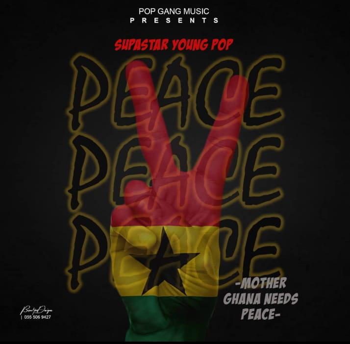 Supastar Young Pop – Mother Ghana Needs Peace