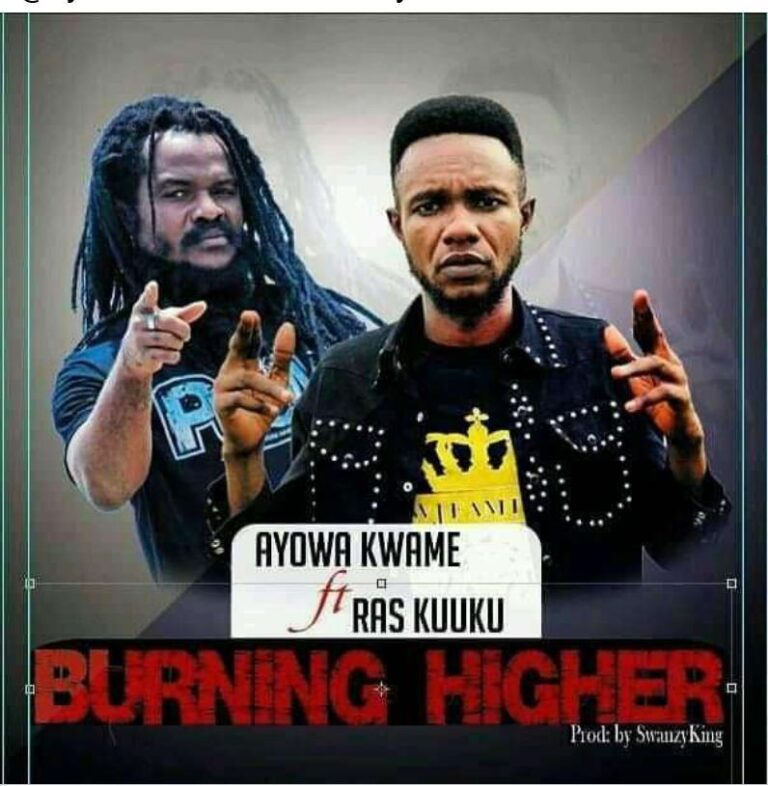 Ayowa Kwame ft. Ras KuuKu – Burning Higher