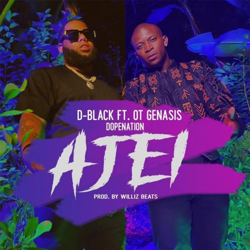 D-Black & OT Genasis – Ajei ft. DopeNation (Prod. by Willis Beatz)