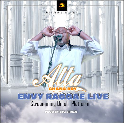 Atta Ghana Boy-Envy Raggae (Prod by big brain)