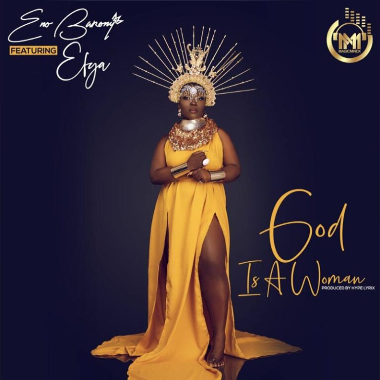 Eno Barony ft Efya – God Is a Woman (PROD BY HYPE LYRIX )