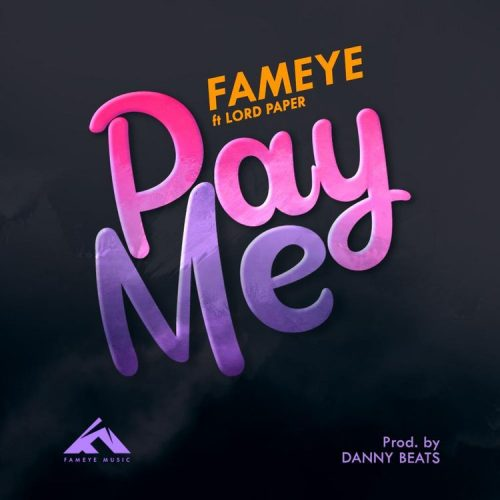 Fameye – PAY ME (ft. Lord Paper)