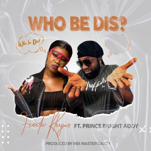 Freda Rhymz ft. Prince Bright – Who Be Dis