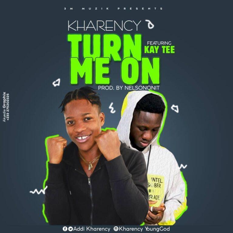 Kharency ft Kay Tee – Turn Me On