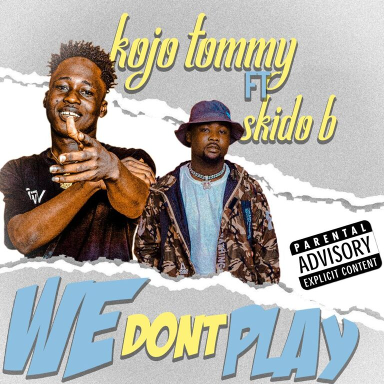 Kojo Tommy – We Dont Play Ft. Skido B