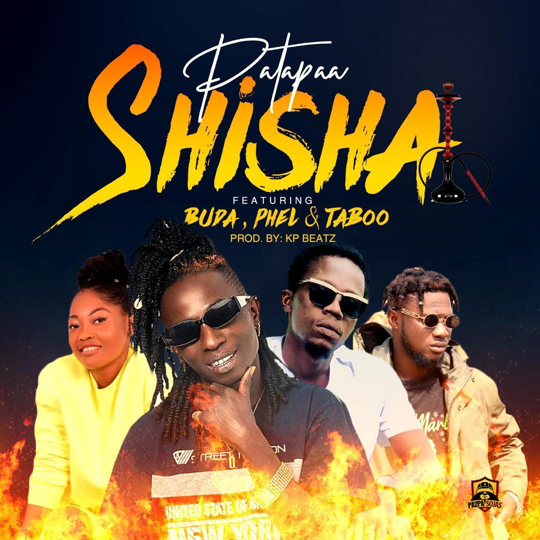 Patapaa - ShiSha ft Buda x Phel x Taboo( Prod By KP Beatz)