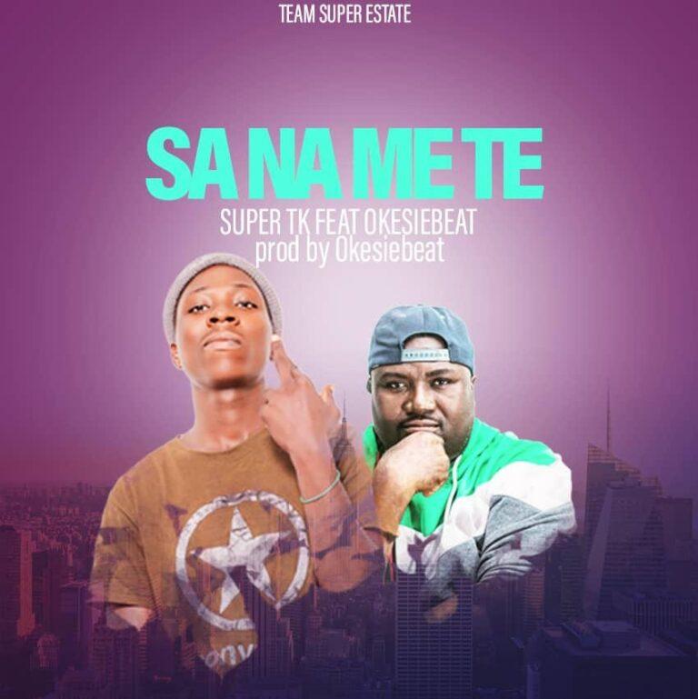 Super TK – Saa Na Me Te ft Okesiebeat