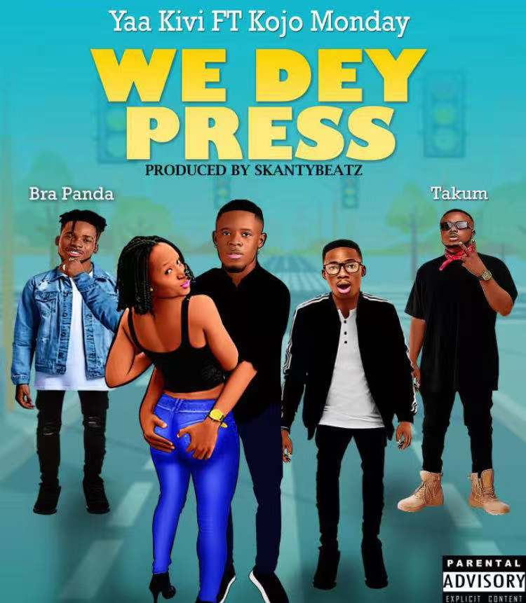 Yaa Kivi ft Takum x Panda x Kojo Monday - We Dey Press