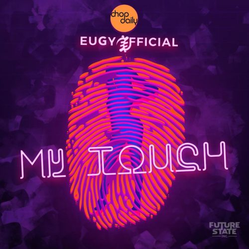 Chop Daily – My Touch ft Eugy Official