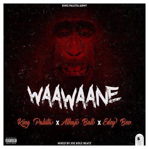 King Paluta – Waawaane ft Alhaji Bull & Edey Bee