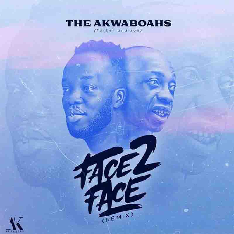 The Akwaboahs (Father And Son) - Face 2 Face (Remix)