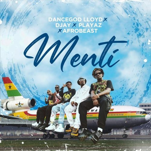 Dancegod Lloyd – Menti ft. D Jay, Playaz & Afrobeast
