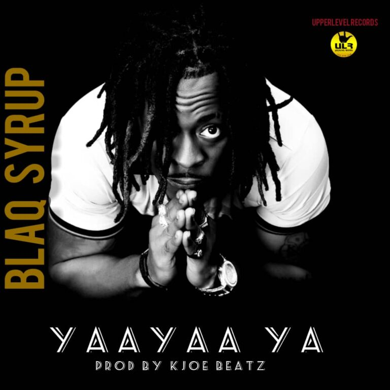 Blaq Syrup – Yaayaa Ya  (Prod. By K. Joe Beatz)