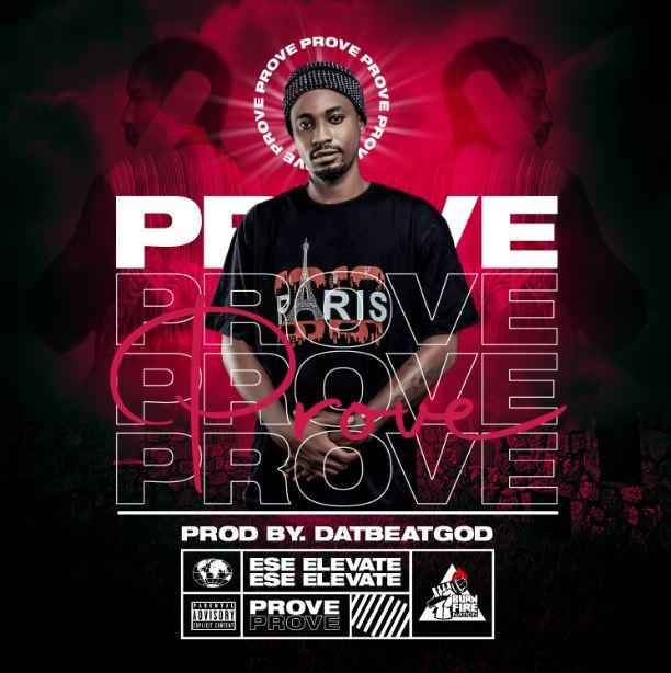 Ese Elevate – Prove ( Prod by DatbeatGod)