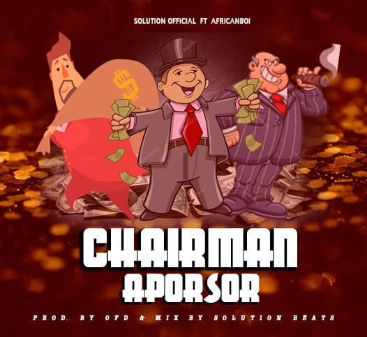 Solution Official – Chairman Aporsor ( Pro. by OFD & Mixed By Solution Beatz )