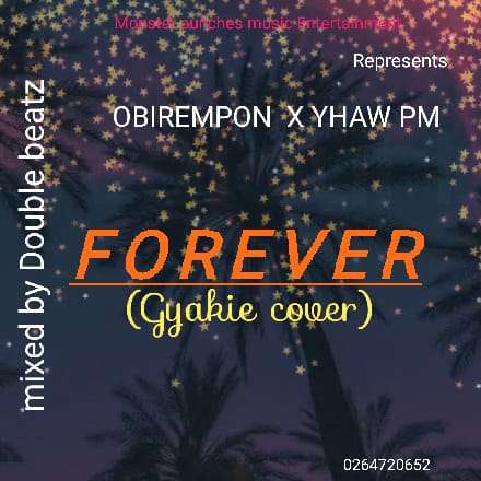 Obirempon ft Yhaw pm – Forever Cover (mixed by Double Beatz)