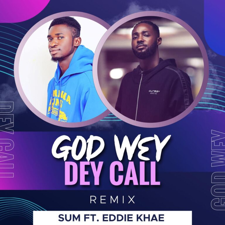 Sum – God Wey Dey (ft. Eddie Khae)