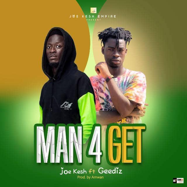 Joe Kesh – Man 4 Get ft. Geediz (prod. by Amwan)