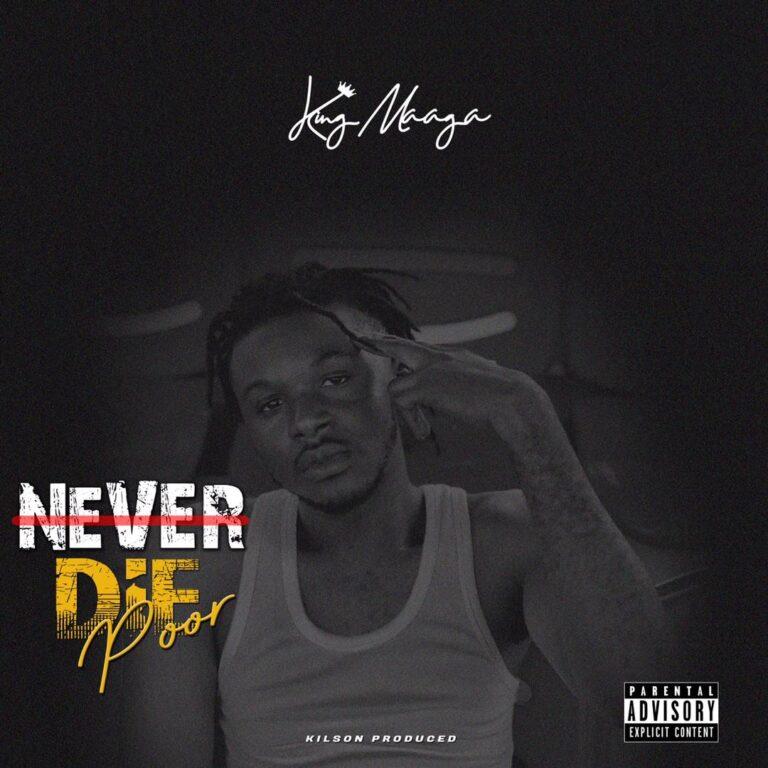 King Maaga – Never Die Poor (Prod. By Kilson)