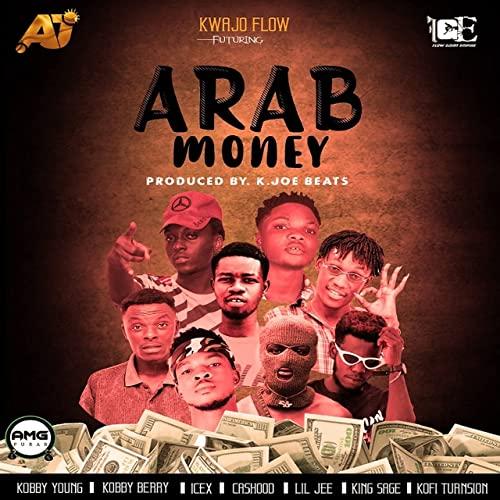 Kwajo Flow Ft Kobby Young x Cashood x Kobby Berry x Lil Gee x King Sage x Kofi TurnSion x Icex – Arab Money (Prod. By K. Joe Beatz)