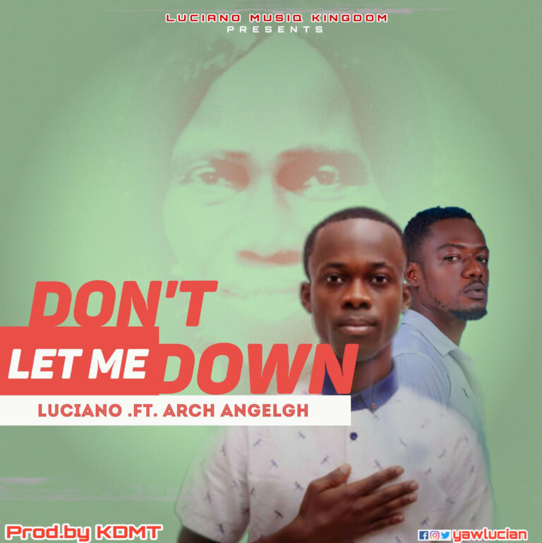 Luciano Ft Arch Angel – Don't Let Me Down (Prod. by KDMT)
