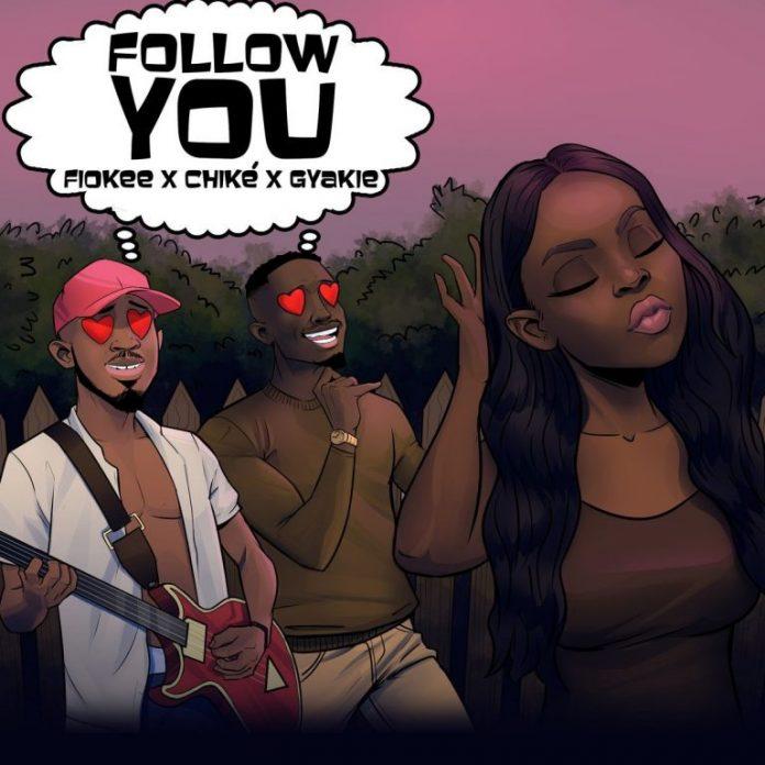 Fiokee, Chike & Gyakie - Follow You